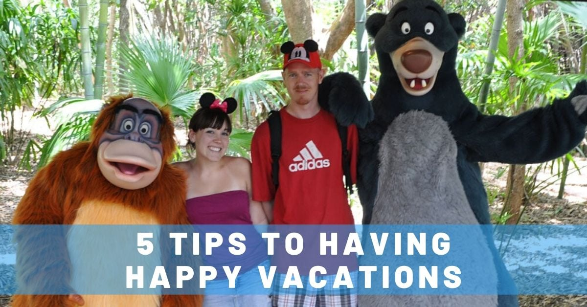 5 Steps to Having Happy Vacations